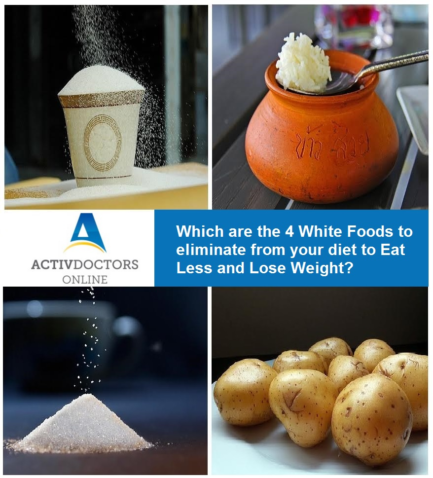 Which four WHITE foods should you eliminate from your diet to eat less and lose weight?