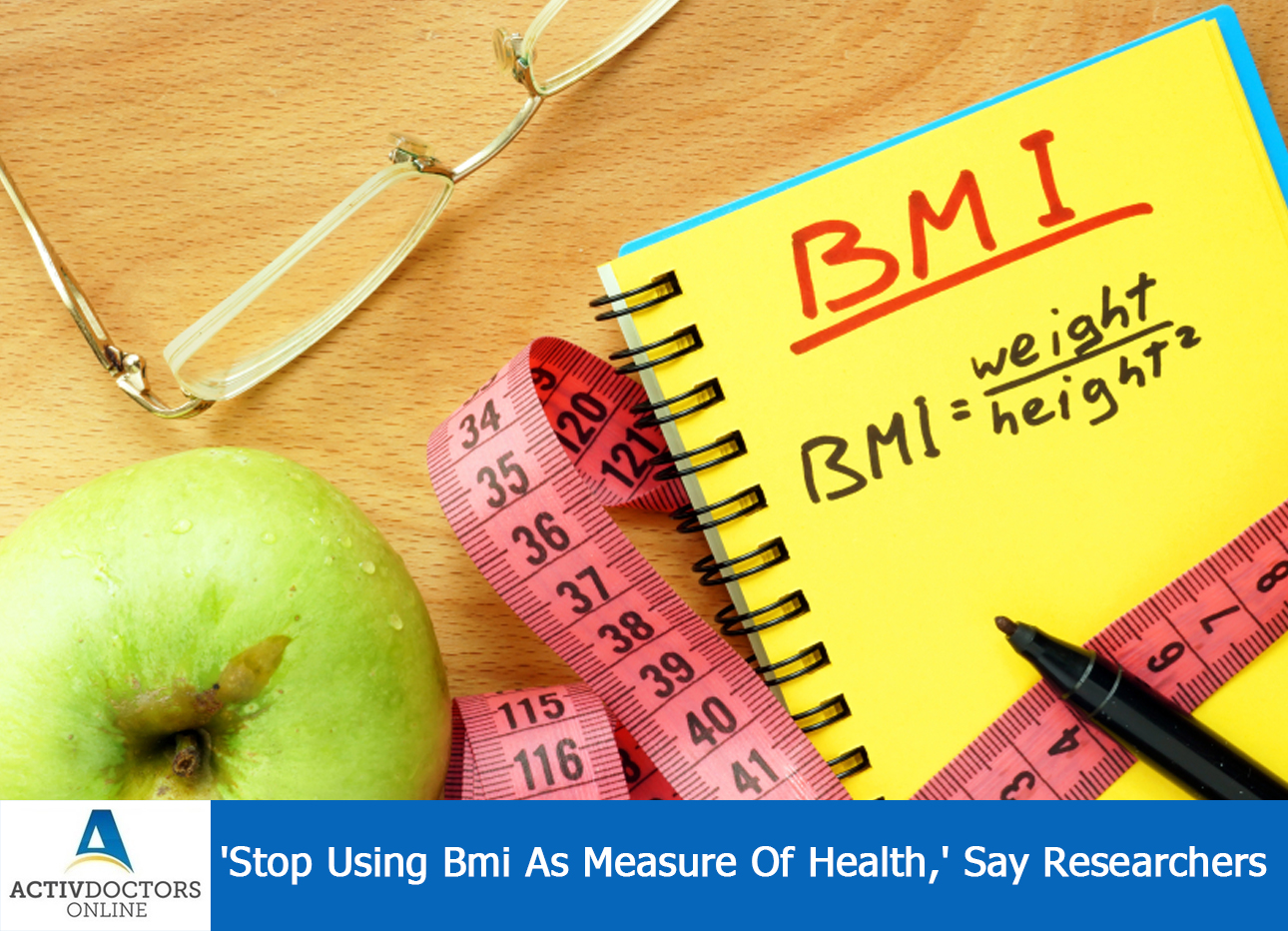 'Stop Using Bmi As Measure Of Health,' Say Researchers
