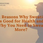 Six Reasons Why Sweating is Good for Health and Why You Need to Sweat More