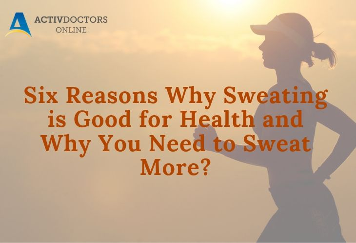 Six Reasons Why Sweating is Good for Health and Why You Need to Sweat More?