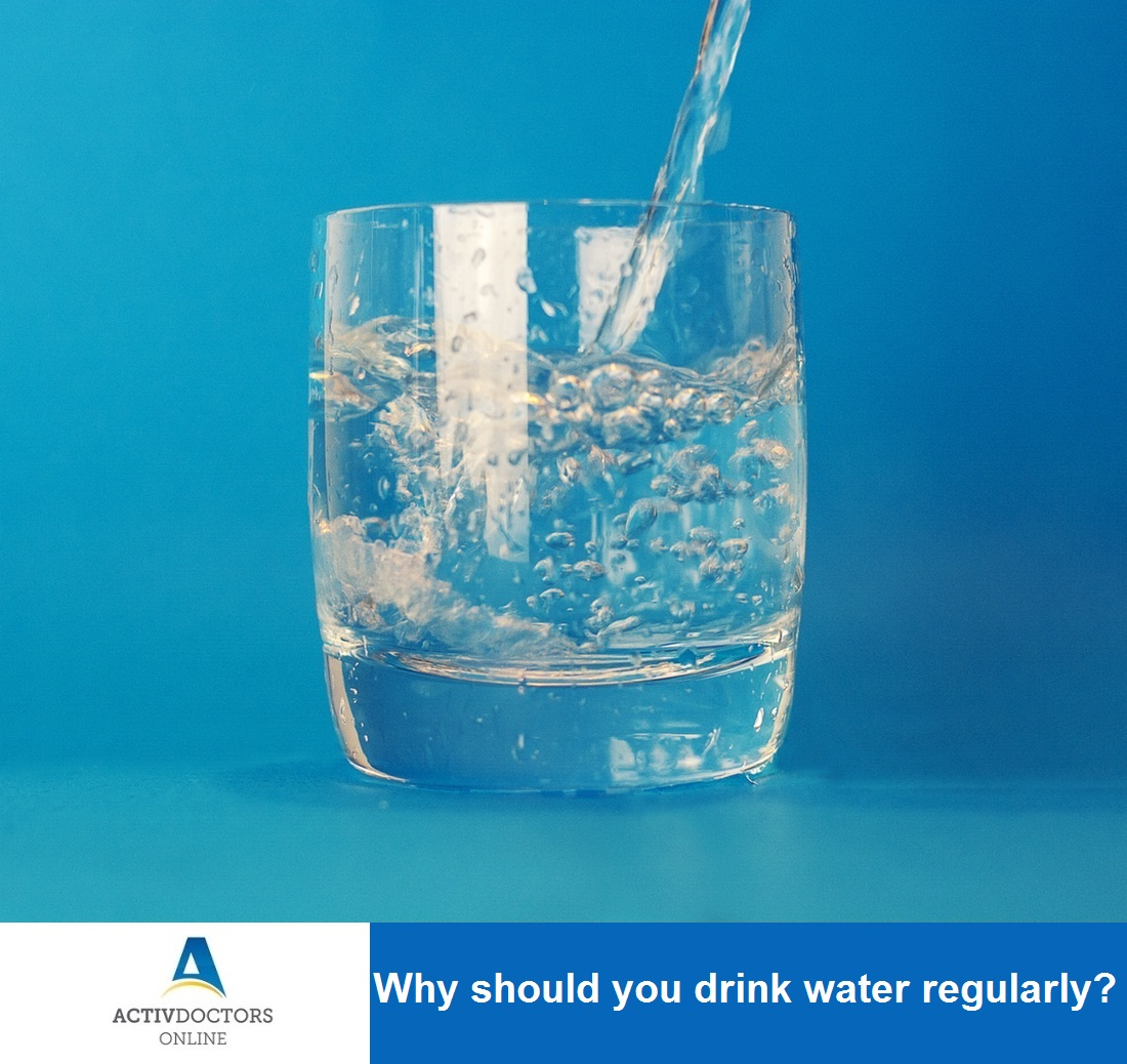 Why should you drink water regularly?