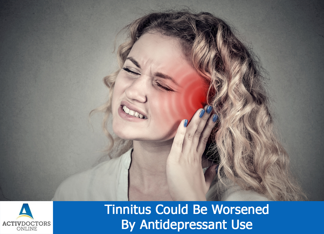 Tinnitus Could Be Worsened By Anti Depressant Use