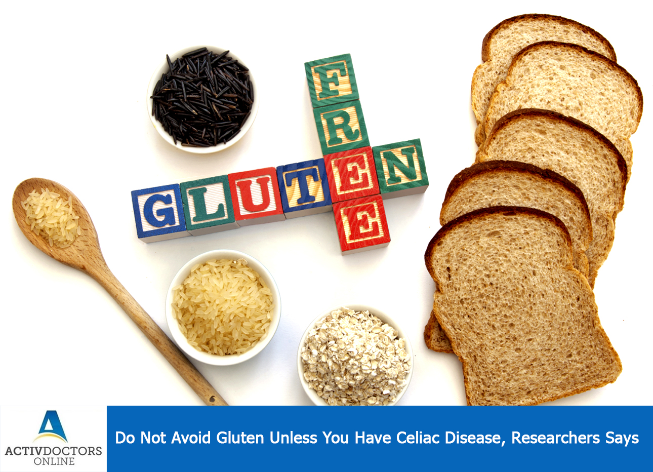 Do Not Avoid Gluten Unless You Have Celiac Disease, Researchers Says