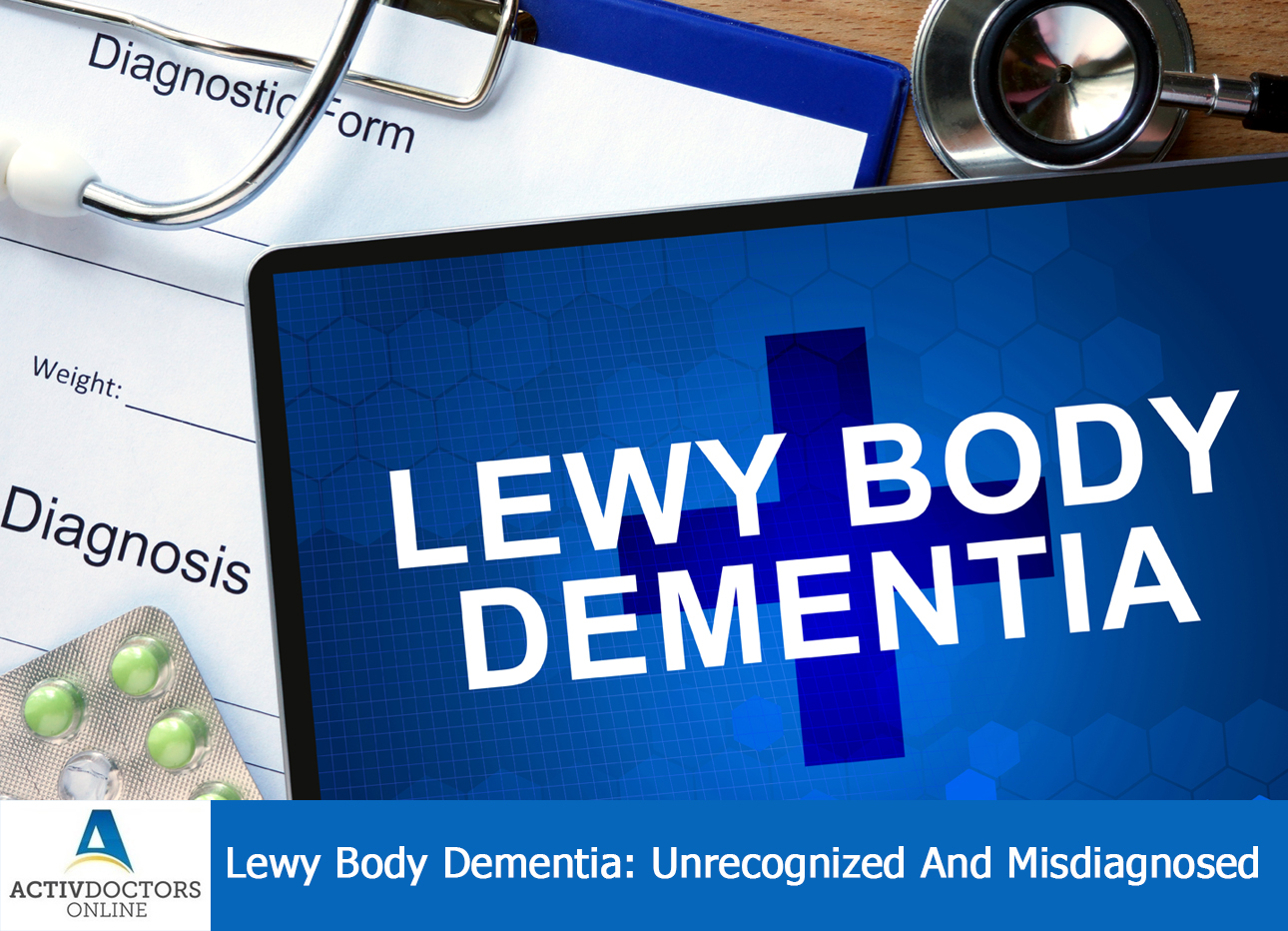 Lewy Body Dementia: Unrecognized And Misdiagnosed