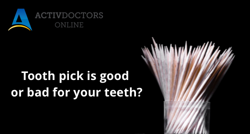 Tooth pick is good or bad for your teeth?