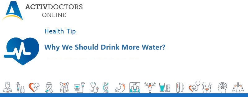 Why We Should Drink More Water?