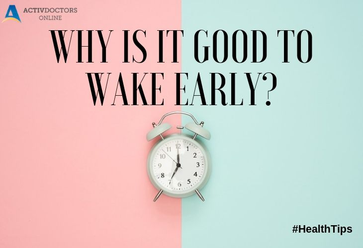 Why is it good to Wake Early?